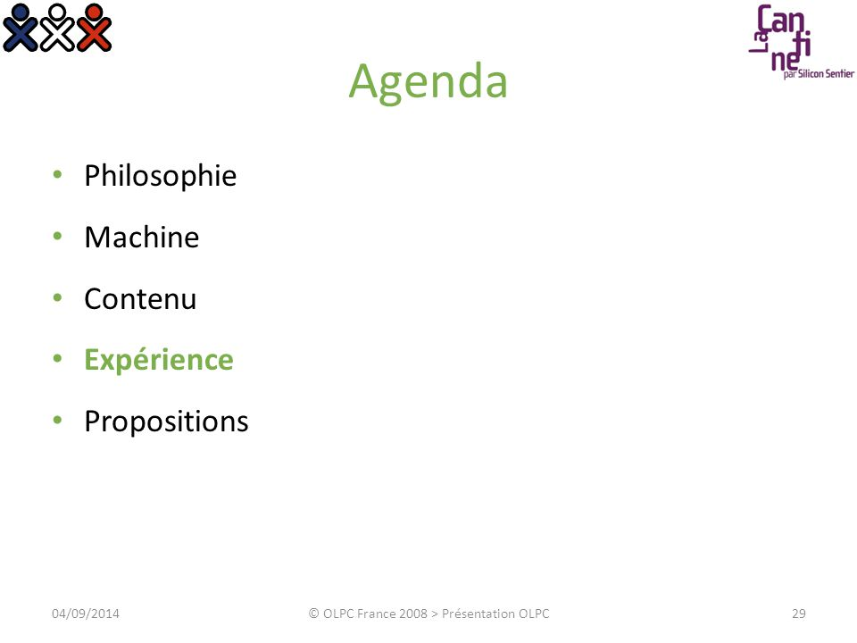 Agenda Philosophie Machine Contenu Expérience Propositions 2904/09/2014© OLPC France 2008 > Présentation OLPC