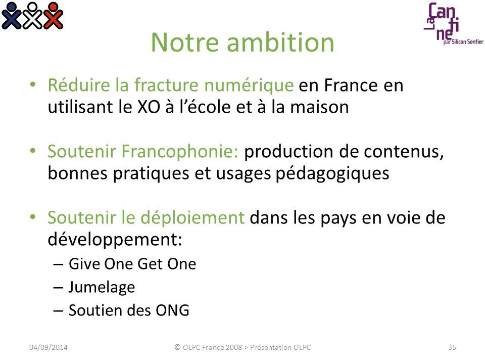 Notre ambition Réduire la fracture numérique en France en utilisant le XO à l'école et à la maison Soutenir Francophonie: production de contenus, bonn
