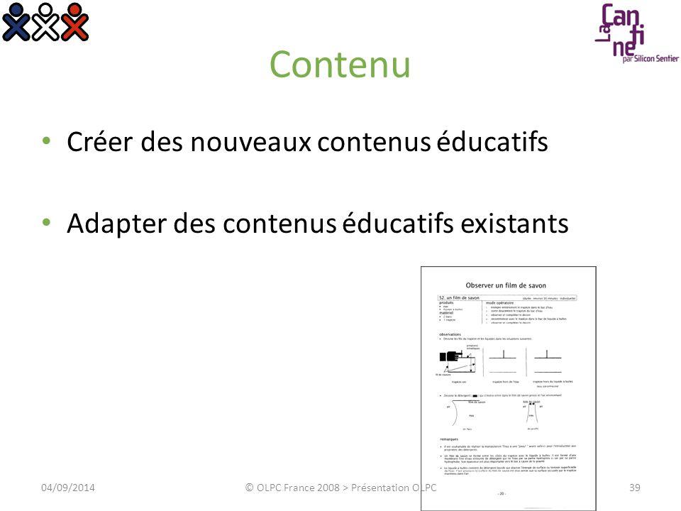 Contenu Créer des nouveaux contenus éducatifs Adapter des contenus éducatifs existants 04/09/2014© OLPC France 2008 > Présentation OLPC39