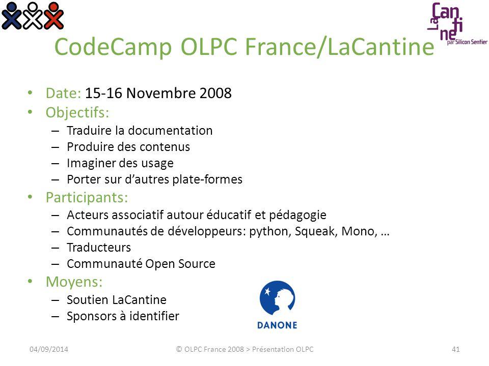 CodeCamp OLPC France/LaCantine Date: 15-16 Novembre 2008 Objectifs: – Traduire la documentation – Produire des contenus – Imaginer des usage – Porter
