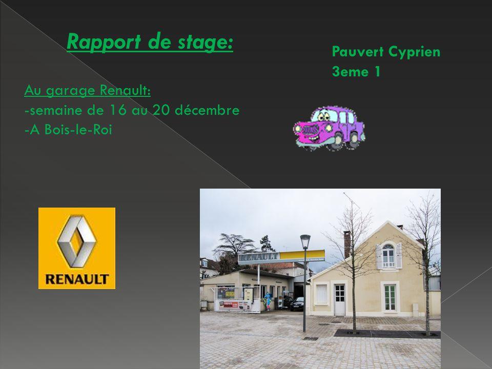 Rapport de stage: Au garage Renault: -semaine de 16 au 20 décembre -A Bois-le-Roi Pauvert Cyprien 3eme 1