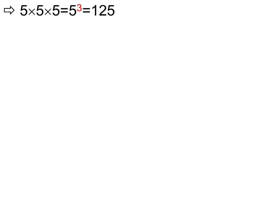  5  5  5=5 3 =125
