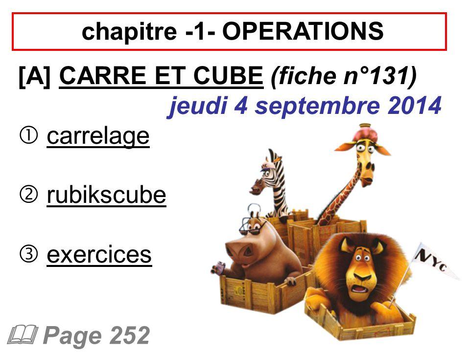  5  5  5=5 3 =125 On dit que 125 est le cube de 5  2  2  2=2 3 =8 On dit que 8 est le cube de 2  a  a  a=a 3 a 3 se lit « a au cube »  Attention: 4 3  4  3 4 3 =4  4  4=64 4  3=12  exercices Feuille spéciale, exceptionnellement.