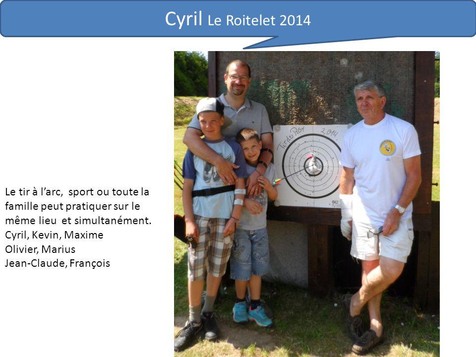 Cyril Le Roitelet 2014 Le tir à l'arc, sport ou toute la famille peut pratiquer sur le même lieu et simultanément. Cyril, Kevin, Maxime Olivier, Mariu