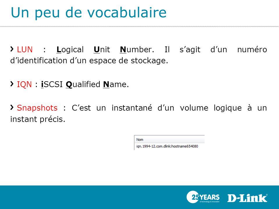 LUN : Logical Unit Number. Il s'agit d'un numéro d'identification d'un espace de stockage. IQN : iSCSI Qualified Name. Snapshots : C'est un instantané