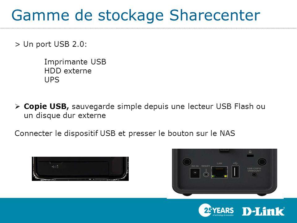 > Un port USB 2.0: Imprimante USB HDD externe UPS  Copie USB, sauvegarde simple depuis une lecteur USB Flash ou un disque dur externe Connecter le di