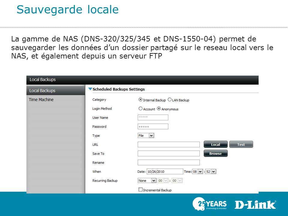 Sauvegarde locale 46 La gamme de NAS (DNS-320/325/345 et DNS-1550-04) permet de sauvegarder les données d'un dossier partagé sur le reseau local vers
