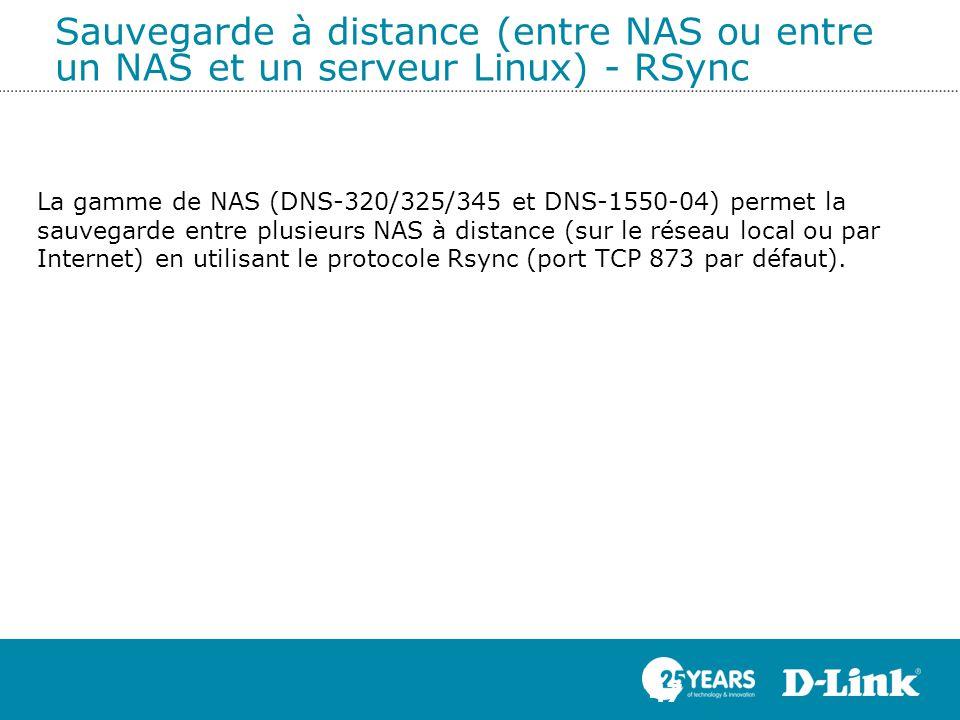 Sauvegarde à distance (entre NAS ou entre un NAS et un serveur Linux) - RSync 47 La gamme de NAS (DNS-320/325/345 et DNS-1550-04) permet la sauvegarde