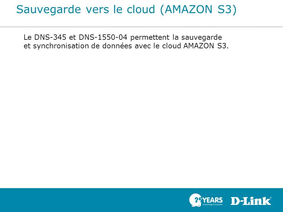 Sauvegarde vers le cloud (AMAZON S3) 50 Le DNS-345 et DNS-1550-04 permettent la sauvegarde et synchronisation de données avec le cloud AMAZON S3.