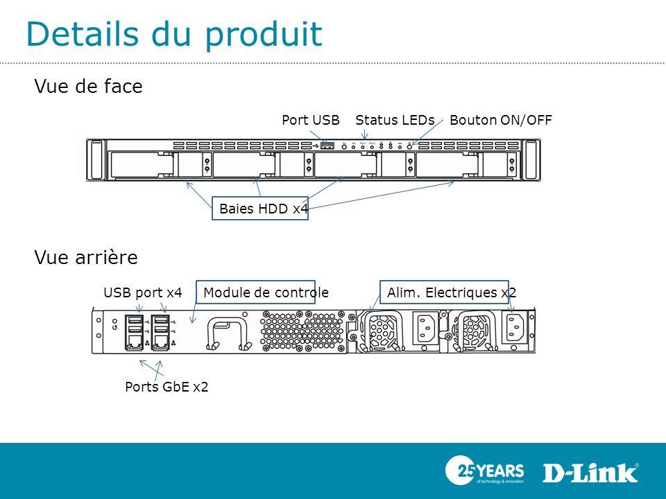 Details du produit Vue de face Vue arrière Port USB USB port x4 Ports GbE x2 Module de controle Baies HDD x4 Alim. Electriques x2 Status LEDsBouton ON