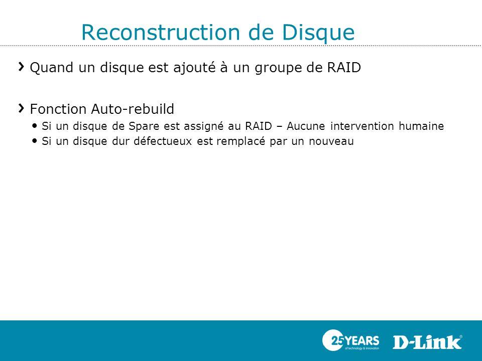 Reconstruction de Disque Quand un disque est ajouté à un groupe de RAID Fonction Auto-rebuild Si un disque de Spare est assigné au RAID – Aucune inter