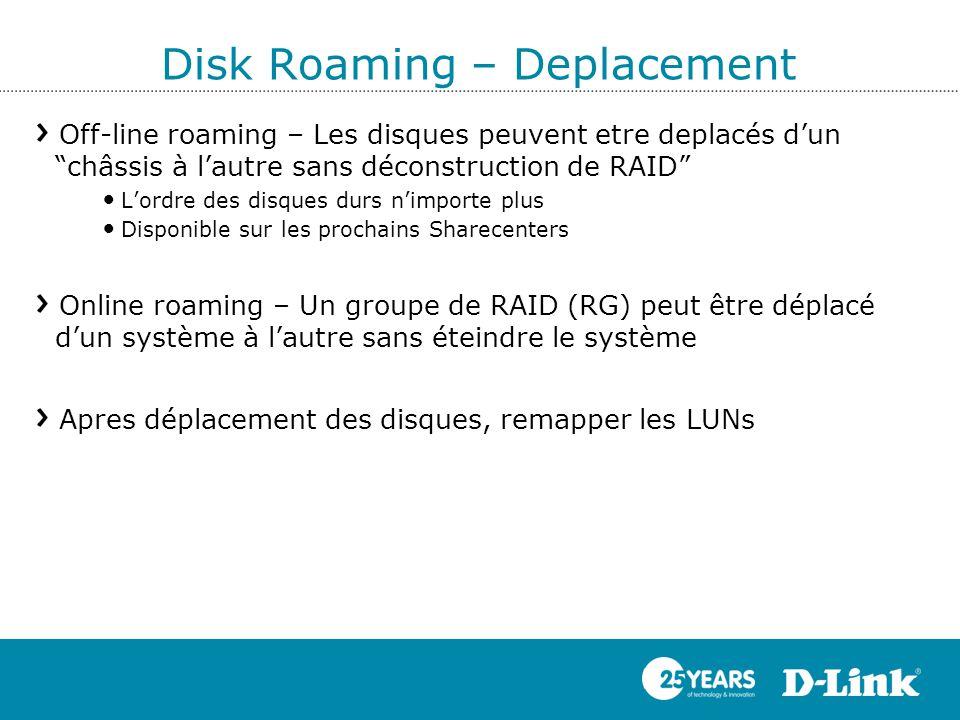"""Disk Roaming – Deplacement Off-line roaming – Les disques peuvent etre deplacés d'un """"châssis à l'autre sans déconstruction de RAID"""" L'ordre des disqu"""