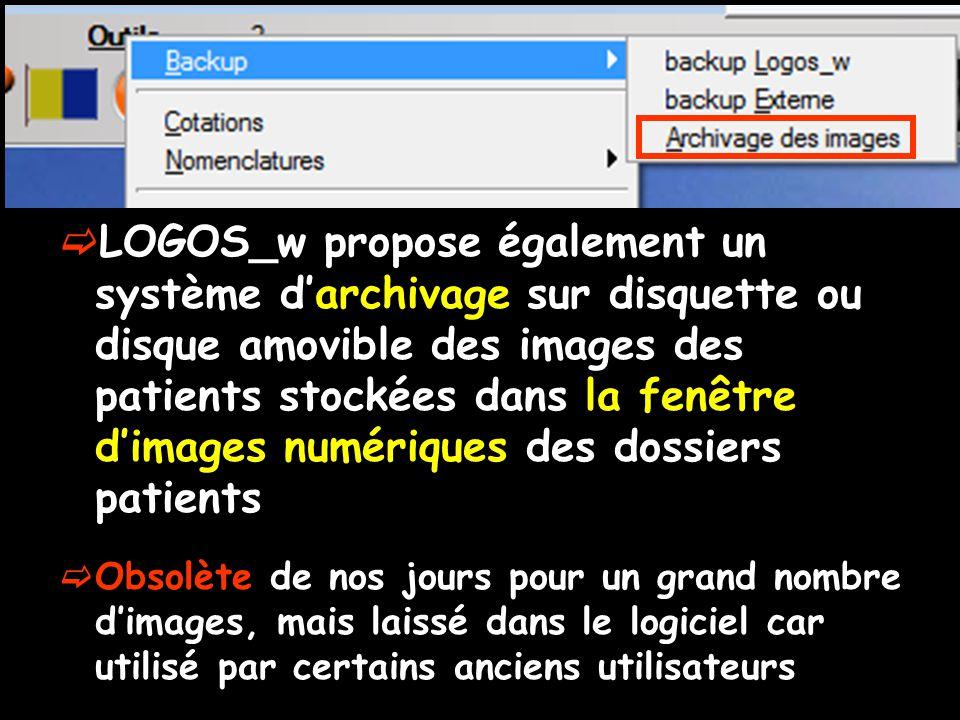  LOGOS_w propose également un système d'archivage sur disquette ou disque amovible des images des patients stockées dans la fenêtre d'images numériques des dossiers patients  Obsolète de nos jours pour un grand nombre d'images, mais laissé dans le logiciel car utilisé par certains anciens utilisateurs
