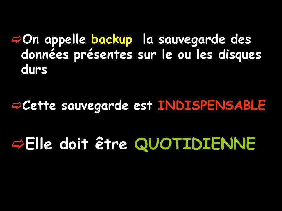 Backup  On appelle backup, la sauvegarde des données présentes sur le ou les disques durs  Cette sauvegarde est INDISPENSABLE  Elle doit être QUOTIDIENNE