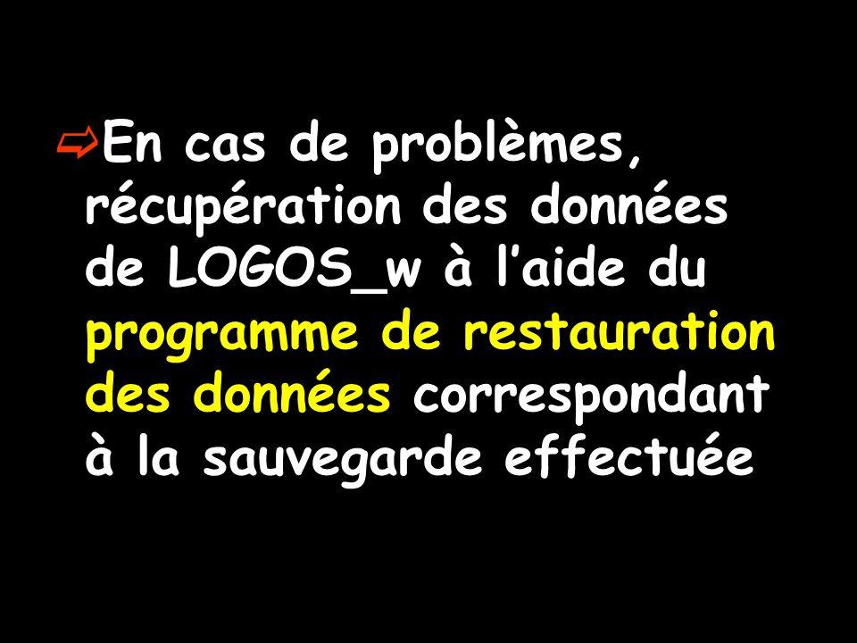  En cas de problèmes, récupération des données de LOGOS_w à l'aide du programme de restauration des données correspondant à la sauvegarde effectuée