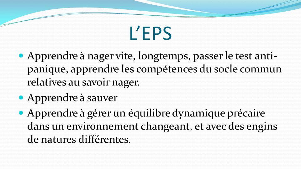 L'EPS Apprendre à nager vite, longtemps, passer le test anti- panique, apprendre les compétences du socle commun relatives au savoir nager. Apprendre