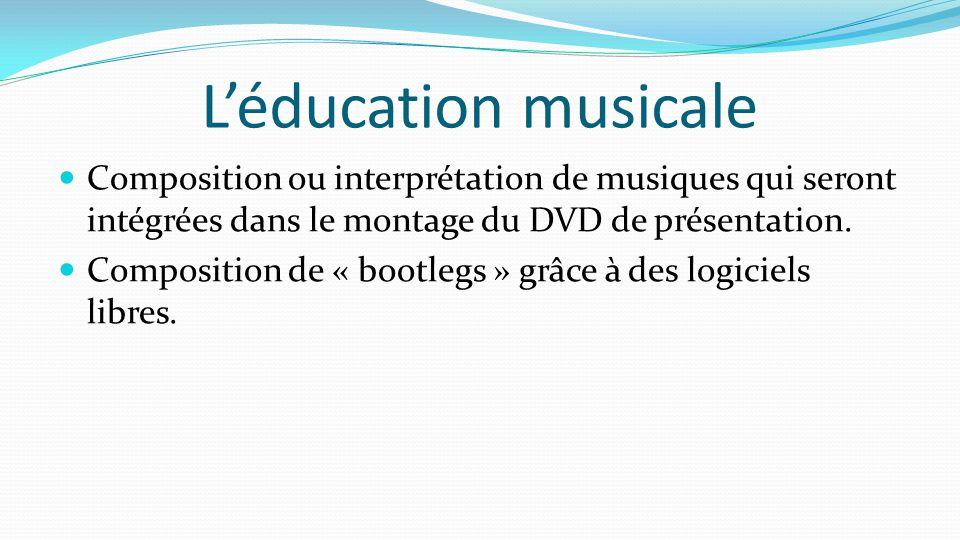 L'éducation musicale Composition ou interprétation de musiques qui seront intégrées dans le montage du DVD de présentation. Composition de « bootlegs