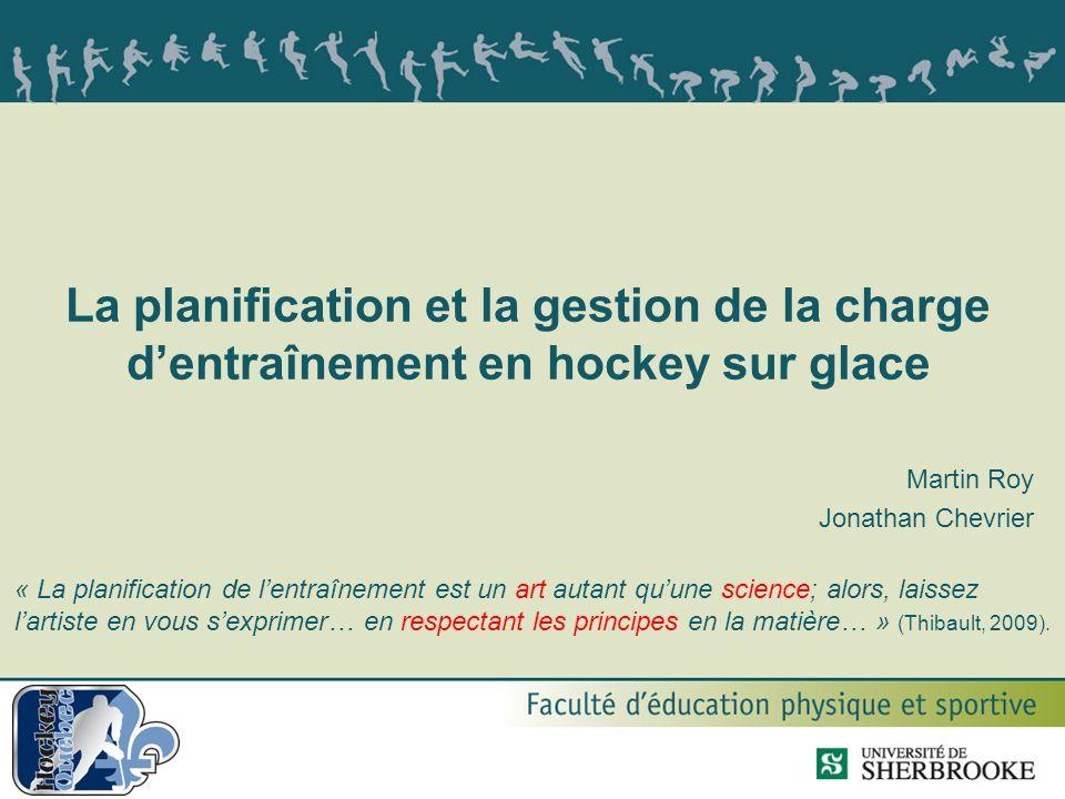 La planification et la gestion de la charge d'entraînement en hockey sur glace Martin Roy Jonathan Chevrier « La planification de l'entraînement est u
