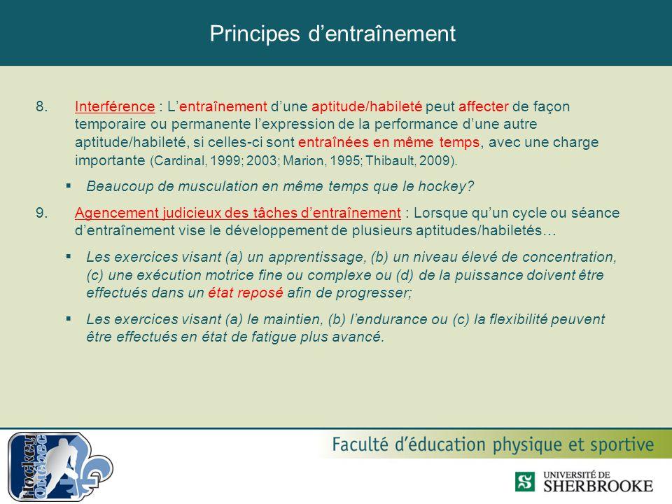 Principes d'entraînement 8.Interférence : L'entraînement d'une aptitude/habileté peut affecter de façon temporaire ou permanente l'expression de la pe