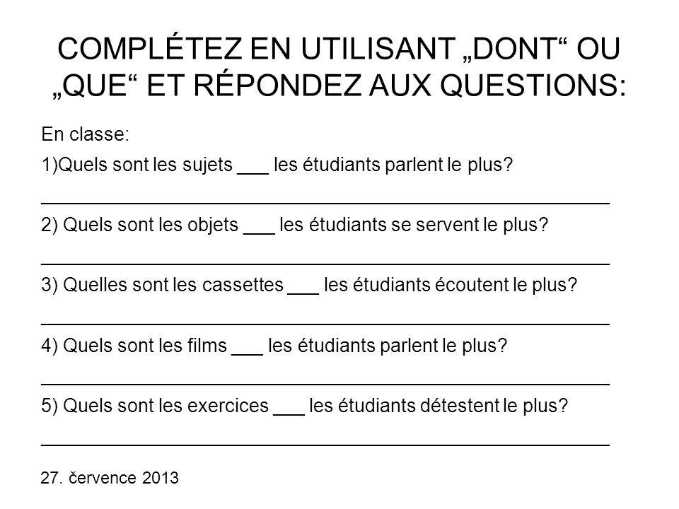 """27. července 2013 COMPLÉTEZ EN UTILISANT """"DONT"""" OU """"QUE"""" ET RÉPONDEZ AUX QUESTIONS: En classe: 1)Quels sont les sujets ___ les étudiants parlent le pl"""