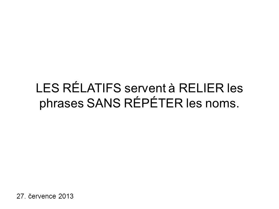 27. července 2013 LES RÉLATIFS servent à RELIER les phrases SANS RÉPÉTER les noms.