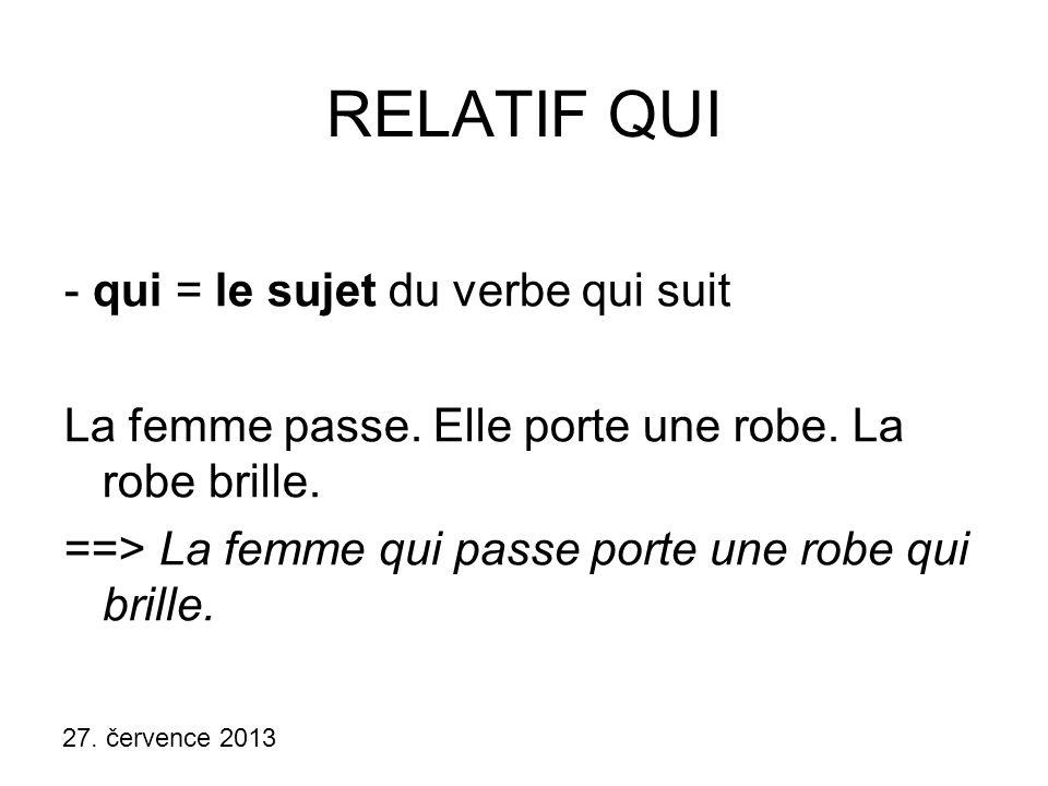 27. července 2013 RELATIF QUI - qui = le sujet du verbe qui suit La femme passe.
