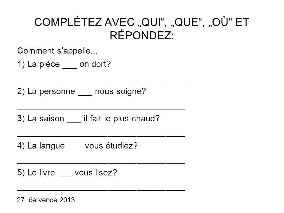 """27. července 2013 COMPLÉTEZ AVEC """"QUI , """"QUE , """"OÙ ET RÉPONDEZ: Comment s appelle..."""
