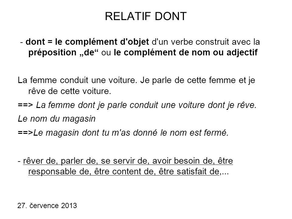 """27. července 2013 RELATIF DONT - dont = le complément d'objet d'un verbe construit avec la préposition """"de"""" ou le complément de nom ou adjectif La fem"""