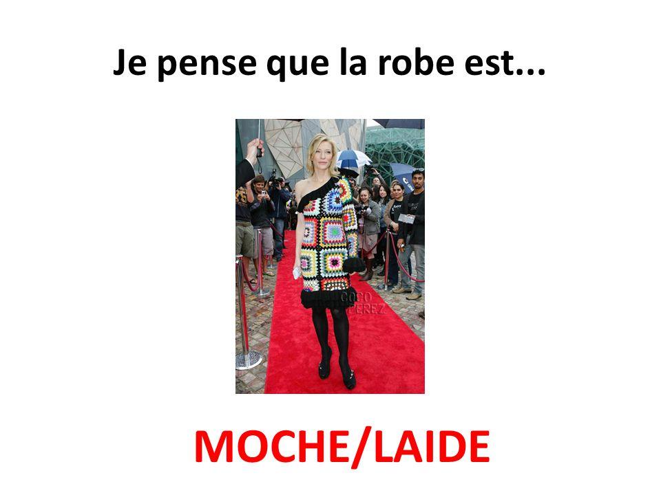 Je pense que la robe est... MOCHE/LAIDE