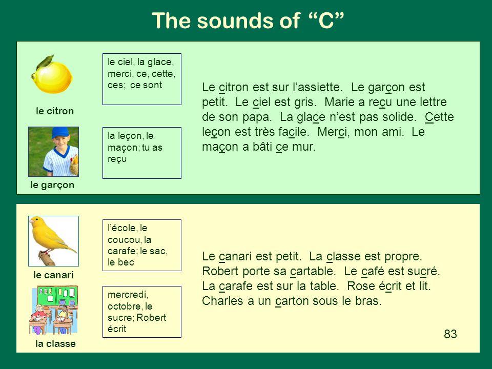 """The sounds of """"C"""" le citron la classe le canari le garçon le ciel, la glace, merci, ce, cette, ces; ce sont la leçon, le maçon; tu as reçu l'école, le"""