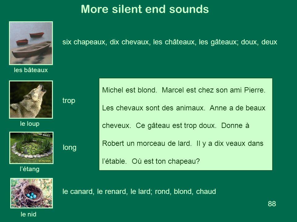 More silent end sounds les bâteaux le nid le loup l'étang six chapeaux, dix chevaux, les châteaux, les gâteaux; doux, deux le canard, le renard, le la
