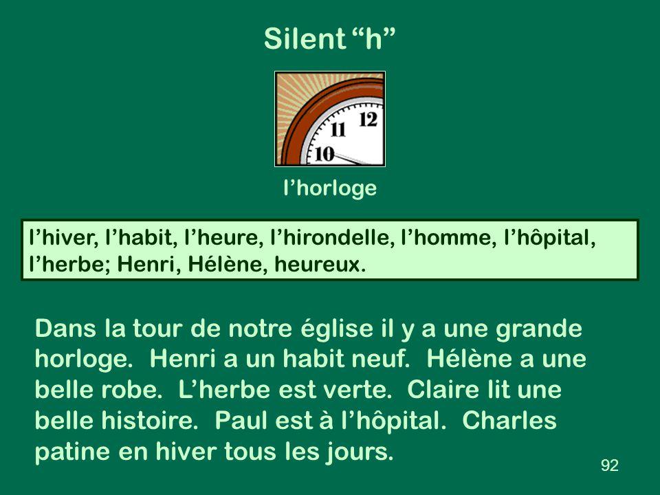 """Silent """"h"""" l'hiver, l'habit, l'heure, l'hirondelle, l'homme, l'hôpital, l'herbe; Henri, Hélène, heureux. l'horloge 92 Dans la tour de notre église il"""