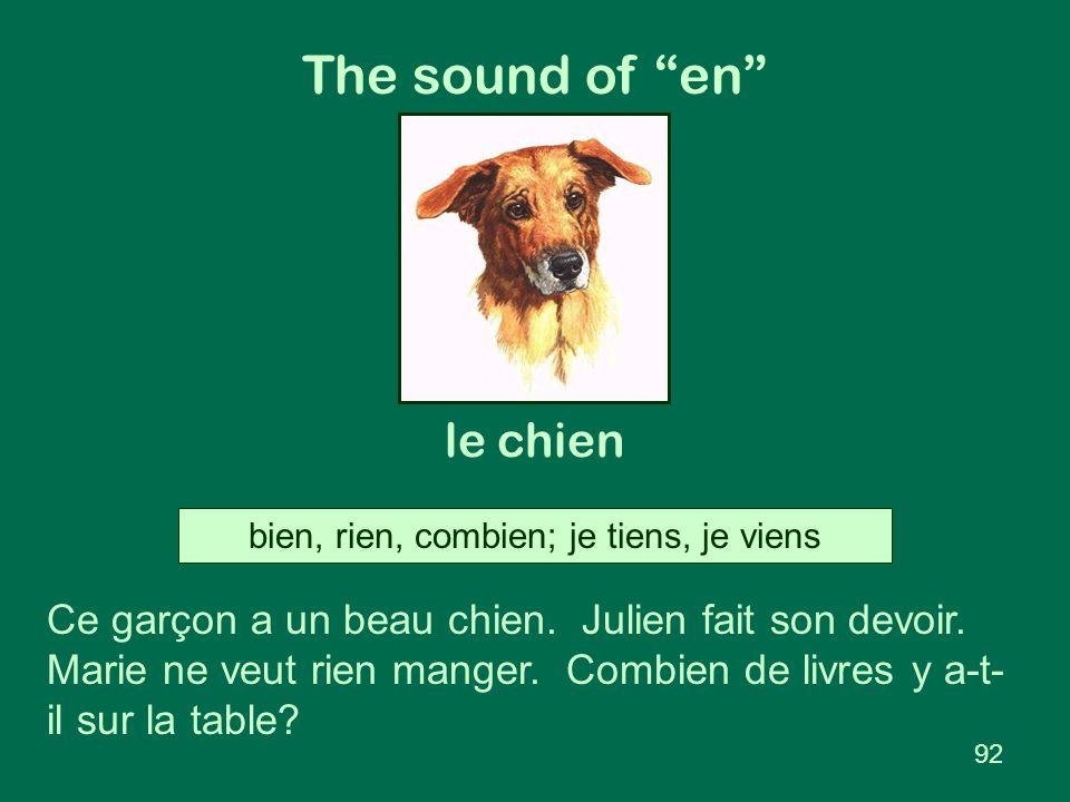 """The sound of """"en"""" le chien bien, rien, combien; je tiens, je viens 92 Ce garçon a un beau chien. Julien fait son devoir. Marie ne veut rien manger. Co"""