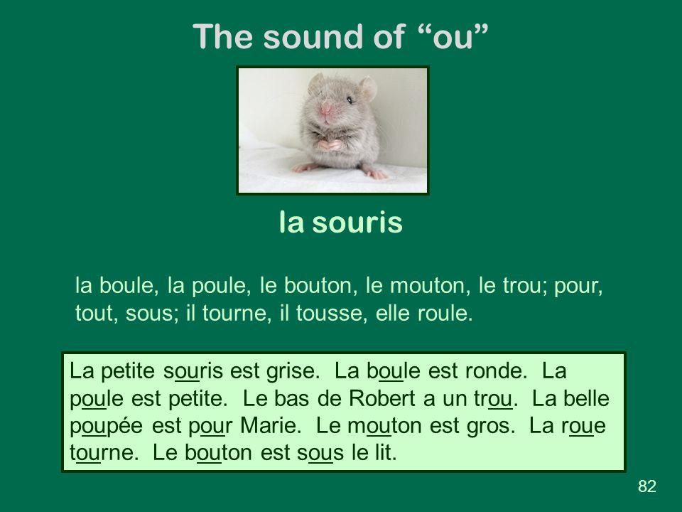 """The sound of """"ou"""" la souris la boule, la poule, le bouton, le mouton, le trou; pour, tout, sous; il tourne, il tousse, elle roule. La petite souris es"""