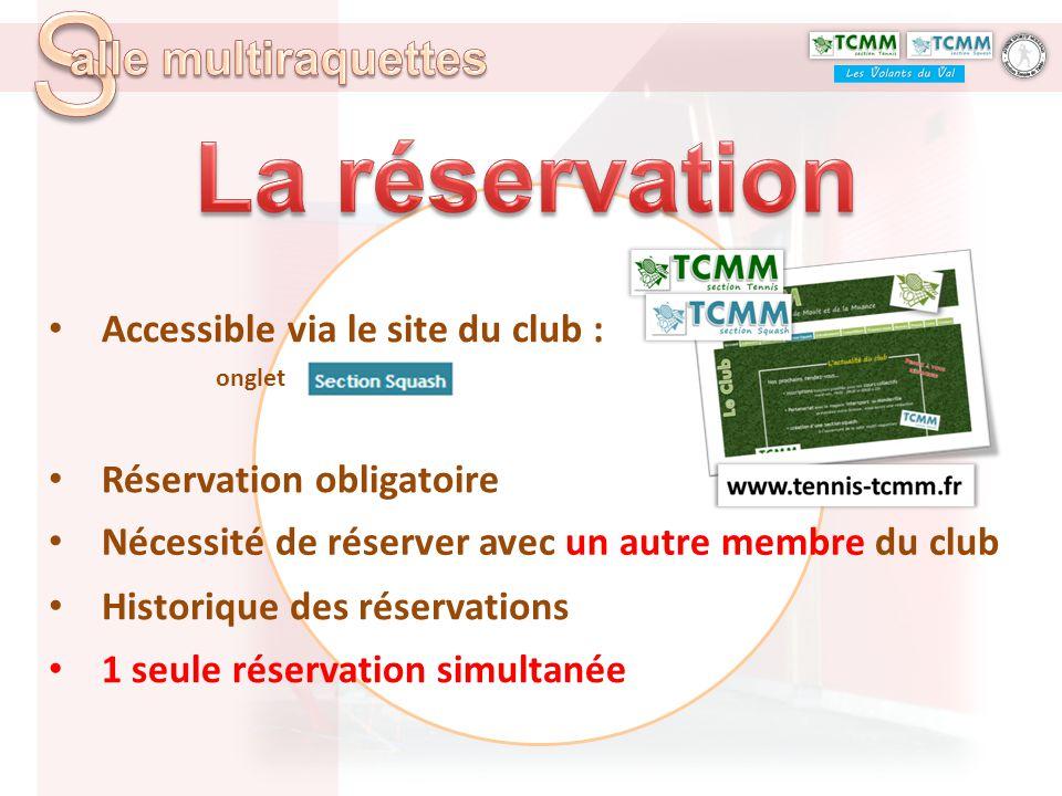 Accessible via le site du club : onglet Réservation obligatoire Nécessité de réserver avec un autre membre du club Historique des réservations 1 seule
