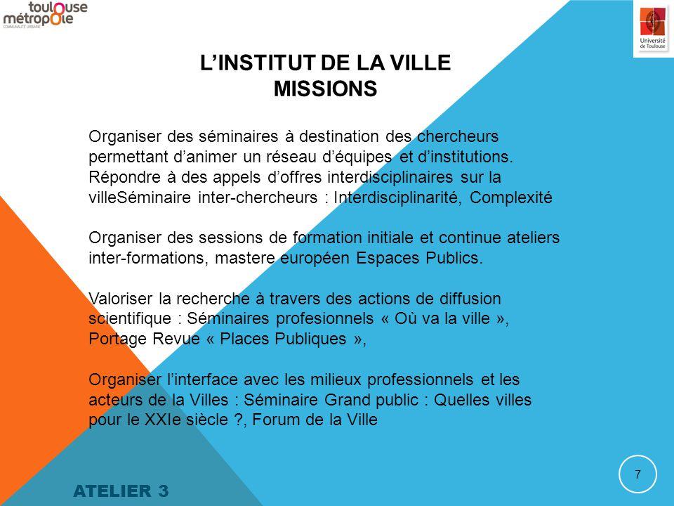 7 L'INSTITUT DE LA VILLE MISSIONS Organiser des séminaires à destination des chercheurs permettant d'animer un réseau d'équipes et d'institutions.