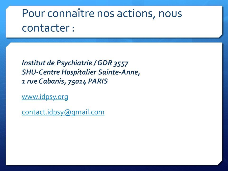 Pour connaître nos actions, nous contacter : Institut de Psychiatrie / GDR 3557 SHU-Centre Hospitalier Sainte-Anne, 1 rue Cabanis, 75014 PARIS www.idp