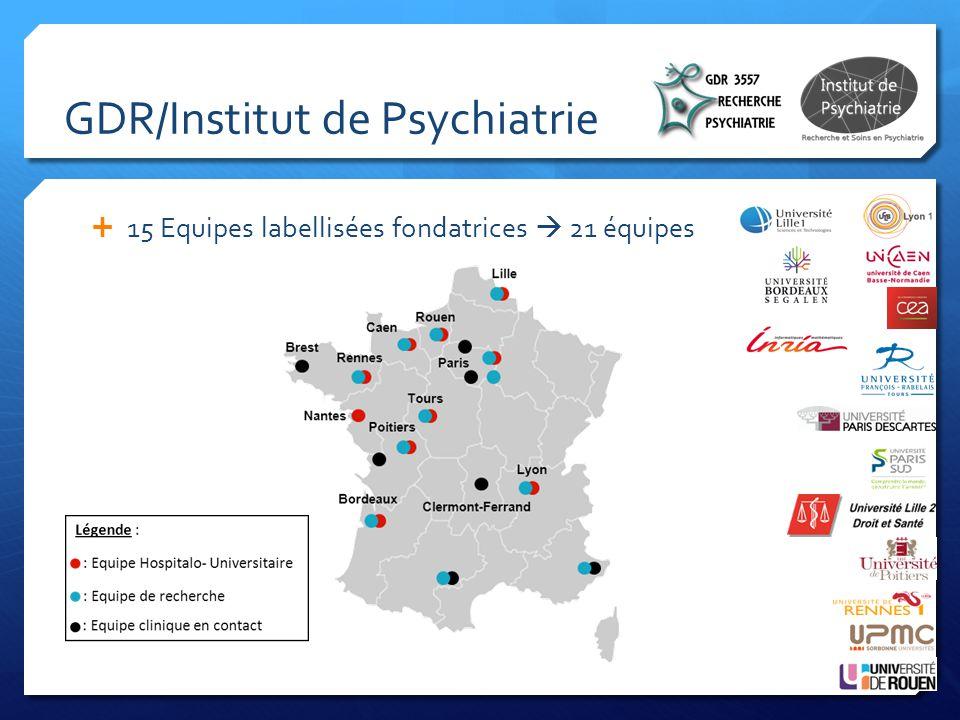 GDR/Institut de Psychiatrie  15 Equipes labellisées fondatrices  21 équipes
