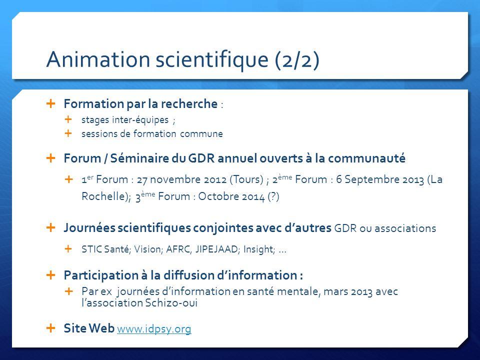 Animation scientifique (2/2)  Formation par la recherche :  stages inter-équipes ;  sessions de formation commune  Forum / Séminaire du GDR annuel