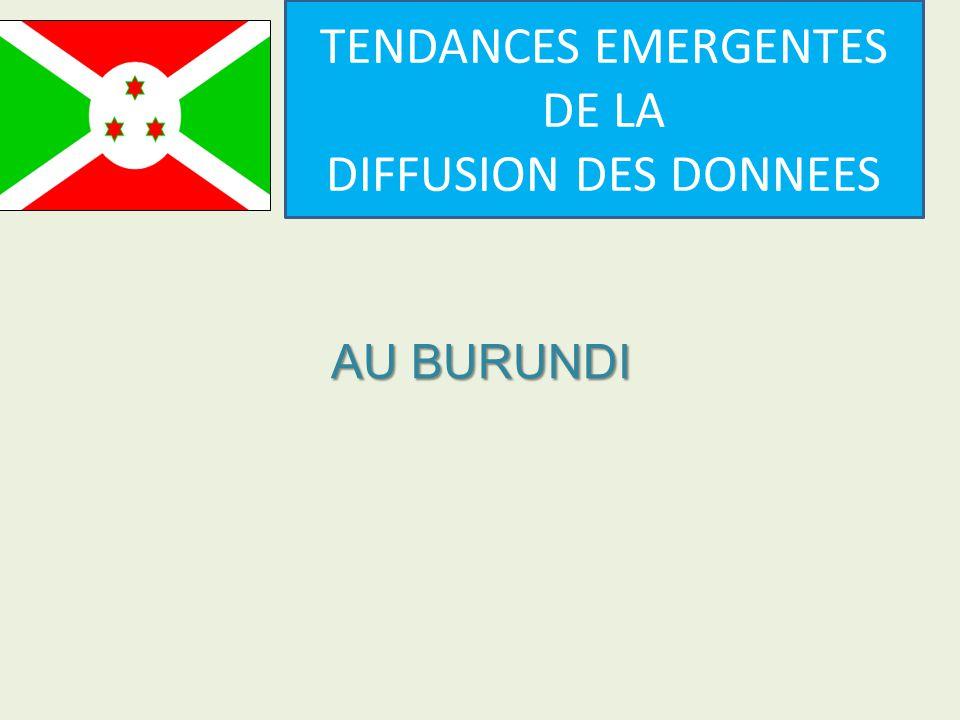 AU BURUNDI TENDANCES EMERGENTES DE LA DIFFUSION DES DONNEES