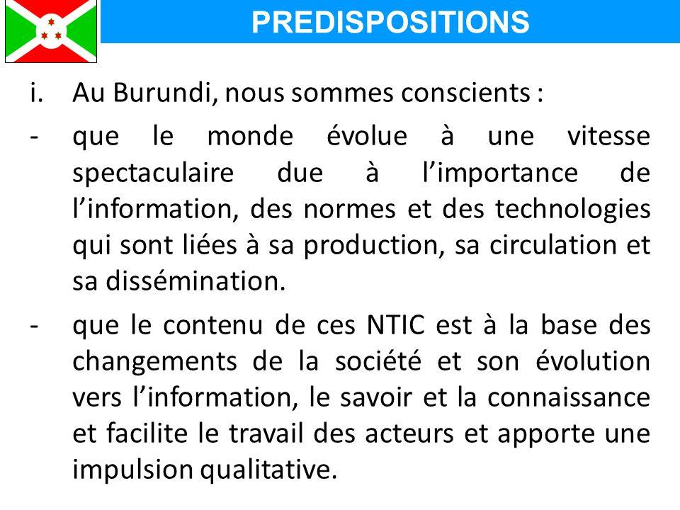 i.Au Burundi, nous sommes conscients : -que le monde évolue à une vitesse spectaculaire due à l'importance de l'information, des normes et des technologies qui sont liées à sa production, sa circulation et sa dissémination.
