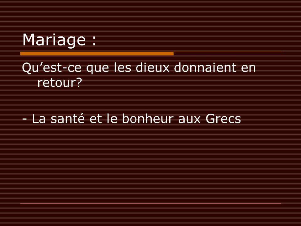 Mariage : Qu'est-ce que les dieux donnaient en retour? - La santé et le bonheur aux Grecs