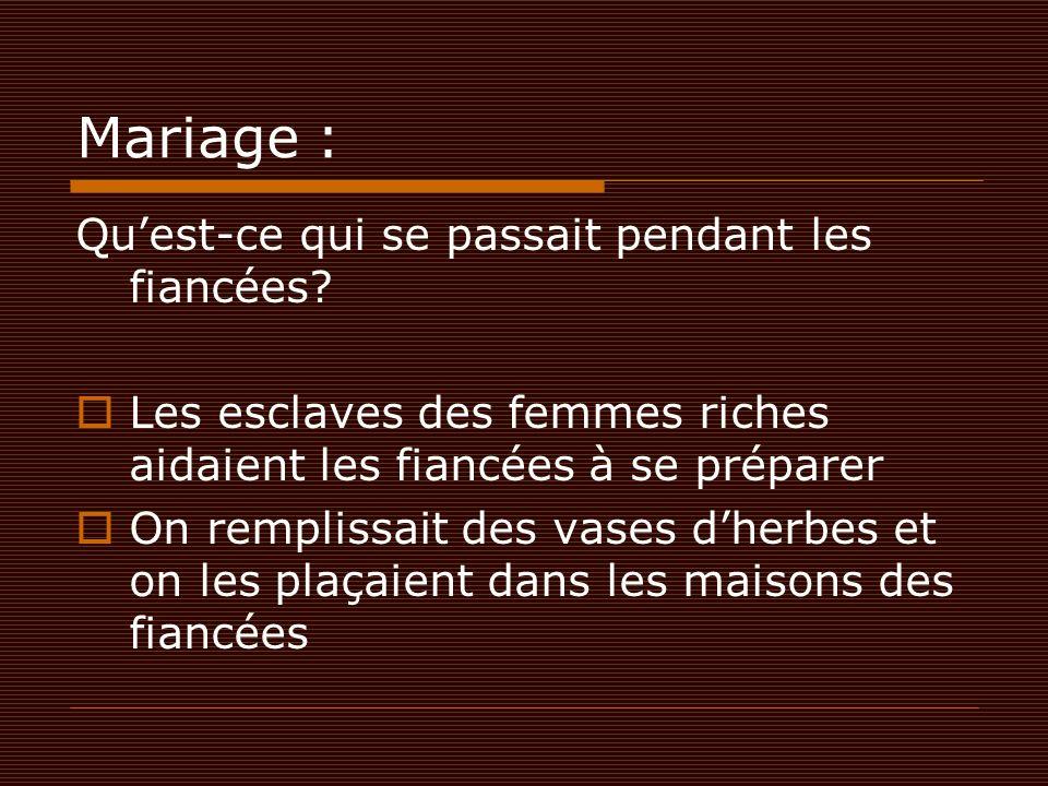 Mariage : Qu'est-ce qui se passait pendant les fiancées?  Les esclaves des femmes riches aidaient les fiancées à se préparer  On remplissait des vas
