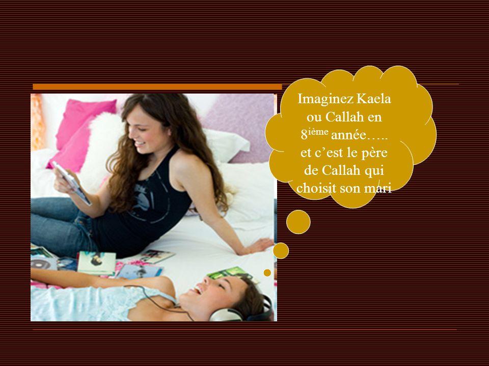 Imaginez Kaela ou Callah en 8 ième année….. et c'est le père de Callah qui choisit son mari