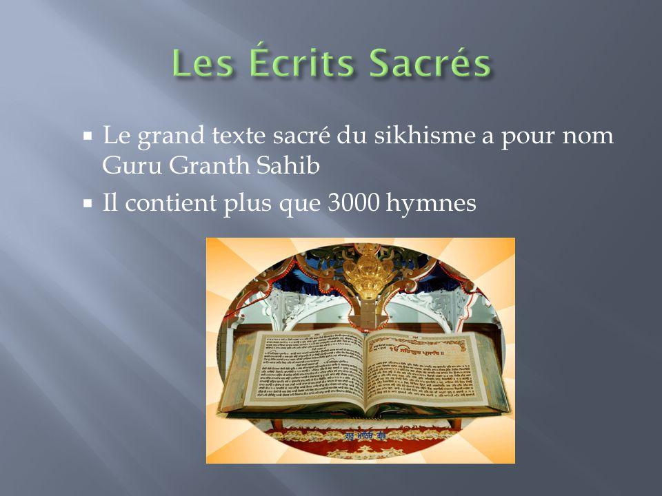  Le grand texte sacré du sikhisme a pour nom Guru Granth Sahib  Il contient plus que 3000 hymnes