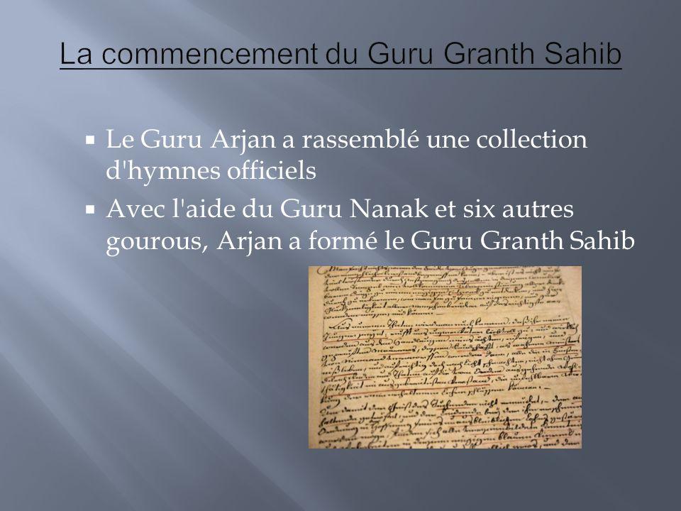  Le Guru Arjan a rassemblé une collection d'hymnes officiels  Avec l'aide du Guru Nanak et six autres gourous, Arjan a formé le Guru Granth Sahib