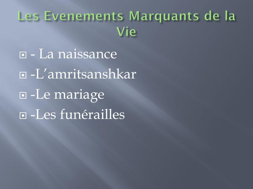  - La naissance  -L'amritsanshkar  -Le mariage  -Les funérailles
