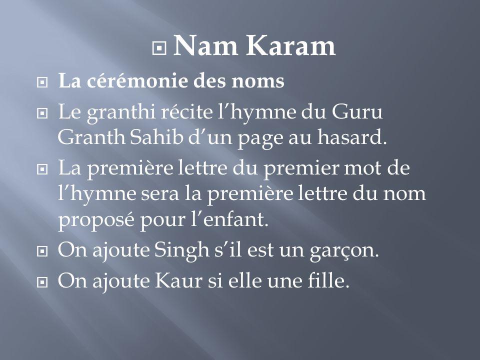  Nam Karam  La cérémonie des noms  Le granthi récite l'hymne du Guru Granth Sahib d'un page au hasard.  La première lettre du premier mot de l'hym