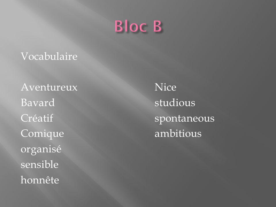 Vocabulaire AventureuxNice Bavardstudious Créatifspontaneous Comiqueambitious organisé sensible honnête