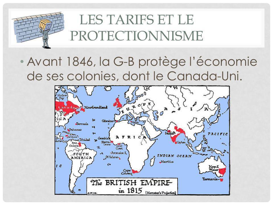 LES TARIFS ET LE PROTECTIONNISME Avant 1846, la G-B protège l'économie de ses colonies, dont le Canada-Uni.